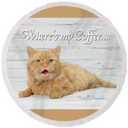 Where's My Coffee? Round Beach Towel