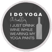 Round Beach Towel featuring the digital art Wine In Yoga Pants by Nancy Ingersoll