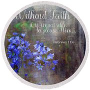 Round Beach Towel featuring the photograph Without Faith by Larry Bishop