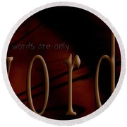 Words Are Only Words 5 Round Beach Towel