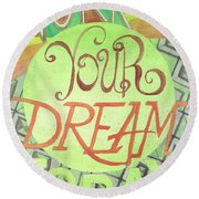 Round Beach Towel featuring the painting Work On Your Dream by Erin Fickert-Rowland