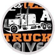Yes I Am A Truck Driver Semi Truck Round Beach Towel