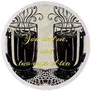 You And Me, And Two Cups Of Tea Round Beach Towel