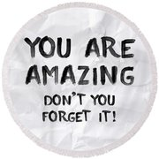 You Are Amazing Round Beach Towel