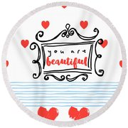 You Are Beautiful Round Beach Towel