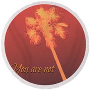 You Are Not Alone Round Beach Towel