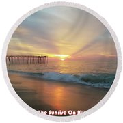 You Are The Sunrise Round Beach Towel
