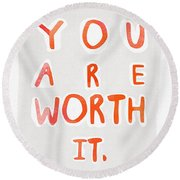 You Are Worth It Round Beach Towel