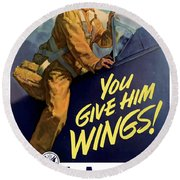 You Give Him Wings - Ww2 Round Beach Towel