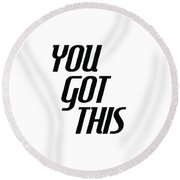 You Got This - Minimalist Motivational Print Round Beach Towel by Studio Grafiikka