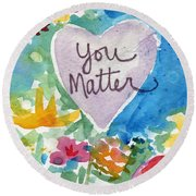 Round Beach Towel featuring the mixed media You Matter Heart And Flowers- Art By Linda Woods by Linda Woods