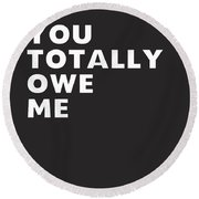 You Totally Owe Me- Art By Linda Woods Round Beach Towel