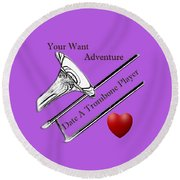 You Want Adventure Date A Trombone Player Round Beach Towel