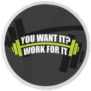 You Want It ? Work For It Gym Quotes Poster Round Beach Towel