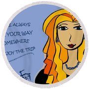 You're Always On Your Way Somewhere...enjoy The Trip Round Beach Towel