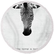 Zebra Being Normal Is Boring Round Beach Towel
