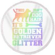 Dog Lover This Isnt Dog Hair It Is Golden Retriever Glitter Pet Lover Round Beach Towel