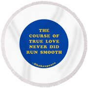 The Course Of True Love Never Did Run Smooth #shakespeare #shakespearequote Round Beach Towel