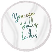 Round Beach Towel featuring the photograph You Got This Quote by Jamart Photography