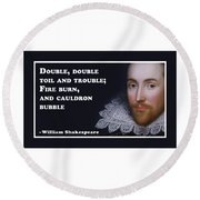 Double, Double Toil And Trouble #shakespeare #shakespearequote Round Beach Towel