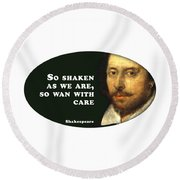 So Shaken As We Are, So Wan With Care #shakespeare #shakespearequote Round Beach Towel