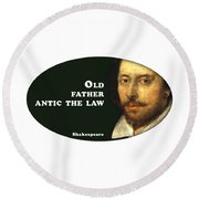 Old Father Antic The Law #shakespeare #shakespearequote Round Beach Towel