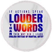 Actions Speak Louder  Round Beach Towel