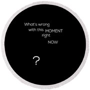 Wrong With This Moment Right Now - Black Round Beach Towel