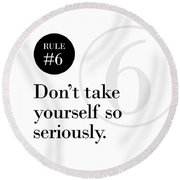 Rule #6 - Don't Take Yourself So Seriously - Black On White Round Beach Towel