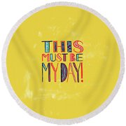 This Must Be My Day Round Beach Towel