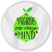 Margaritas On My Mind Round Beach Towel