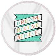Dream Believe Achieve Round Beach Towel