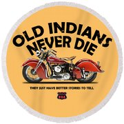 Old Indians Never Die Round Beach Towel