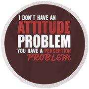 Attitude Problem Round Beach Towel