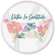 Bathe In Gratitude- Art By Linda Woods Round Beach Towel