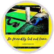 Round Beach Towel featuring the photograph Be Friendly But Not Tame by Judy Kennedy