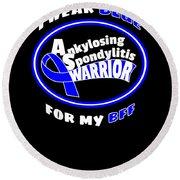 Blue For My Bff Ankylosing Spondylitis Warrior Round Beach Towel