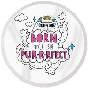 Born To Be Purrrfect - Baby Room Nursery Art Poster Print Round Beach Towel