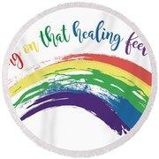 Bring On That Healing Feeling Round Beach Towel