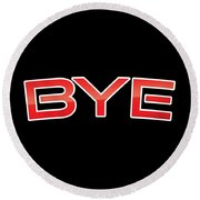 Bye Round Beach Towel