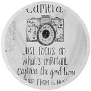 Capture Whats Important Round Beach Towel