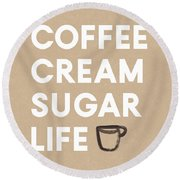 Coffee Cream Sugar Life - Art By Linda Woods Round Beach Towel