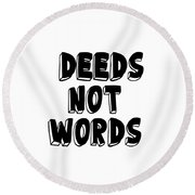 Deeds Not Words Conscious Motivational Quote Prints Round Beach Towel