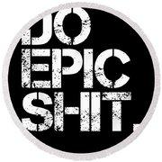 Do Epic Shit - Minimal Black And White Print - Motivational Poster 2 Round Beach Towel