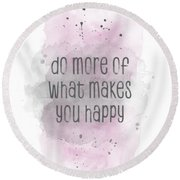Do More Of What Makes You Happy - Watercolor Pink Round Beach Towel