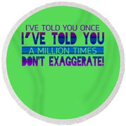 Don't Exaggerate Round Beach Towel
