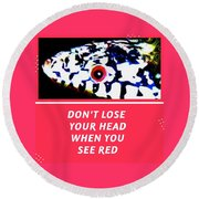 Round Beach Towel featuring the photograph Don't Lose Your Head When You See Red by Judy Kennedy