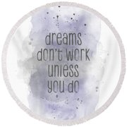 Round Beach Towel featuring the digital art Dreams Don't Work Unless You Do - Watercolor Purple by Melanie Viola
