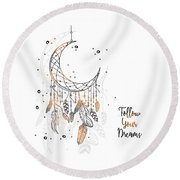Follow Your Dreamcatcher - Boho Chic Ethnic Nursery Art Poster Print Round Beach Towel