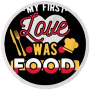Foodie Food Lover My First Love Was Food Round Beach Towel